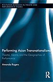 2014 - Performing Asian Transnationalisms: Theatre, Identity, and the Geographies of Performance