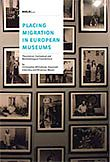 2012 - Placing Migration in European Museums - Theoretical, Contextual and Methodological Foundations