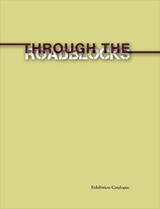 Through the Roadblocks - Exhibition Catalogue