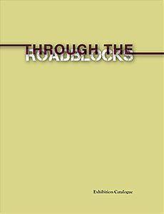 Through the Roadblocks - Exhibition Catalogue