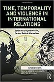 2016 - Time, Temporality and Violence in International Relations: (De) Fatalizing the Present, Forging Radical Alternatives