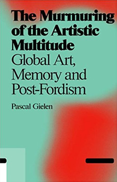 The Murmuring of the Artistic Multitude: Global Art, Memory and Post-Fordism